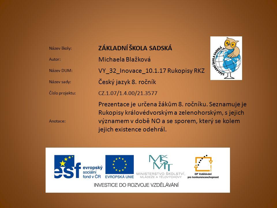 Název školy: ZÁKLADNÍ ŠKOLA SADSKÁ Autor: Michaela Blažková Název DUM: VY_32_Inovace_10.1.17 Rukopisy RKZ Název sady: Český jazyk 8.