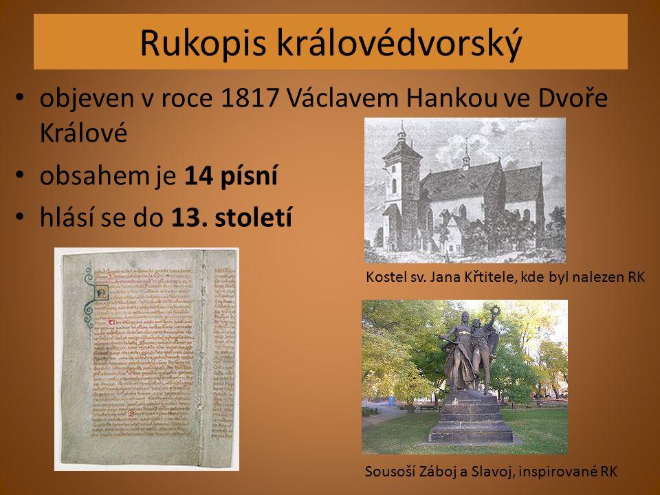 Rukopis královédvorský objeven v roce 1817 Václavem Hankou ve Dvoře Králové obsahem je 14 písní hlásí se do 13.