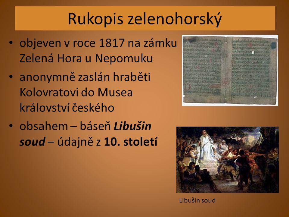 Rukopis zelenohorský objeven v roce 1817 na zámku Zelená Hora u Nepomuku anonymně zaslán hraběti Kolovratovi do Musea království českého obsahem – báseň Libušin soud – údajně z 10.