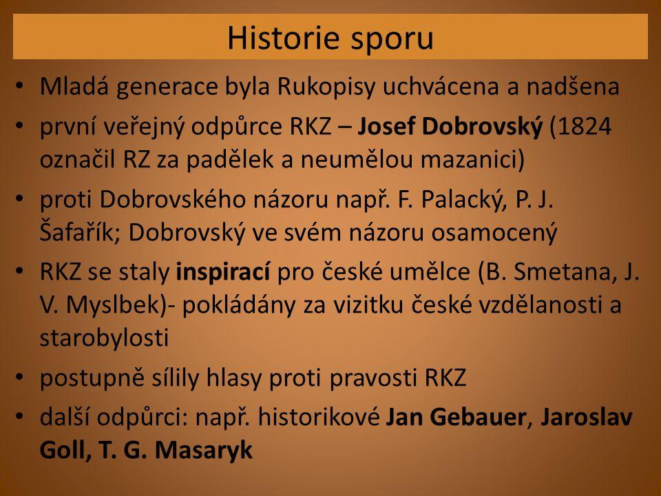 Historie sporu Mladá generace byla Rukopisy uchvácena a nadšena první veřejný odpůrce RKZ – Josef Dobrovský (1824 označil RZ za padělek a neumělou mazanici) proti Dobrovského názoru např.