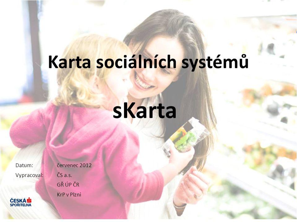 Karta sociálních systémů sKarta Datum: Vypracoval: červenec 2012 ČS a.s. GŘ ÚP ČR KrP v Plzni