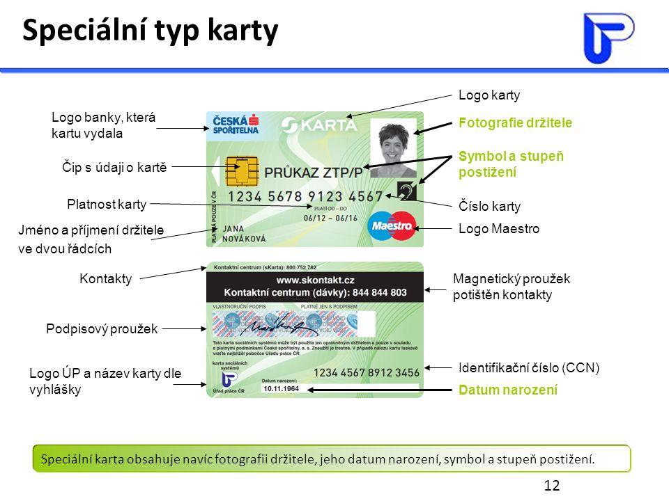 12 Speciální typ karty Logo banky, která kartu vydala Čip s údaji o kartě Platnost karty Jméno a příjmení držitele ve dvou řádcích Logo karty Logo Mae