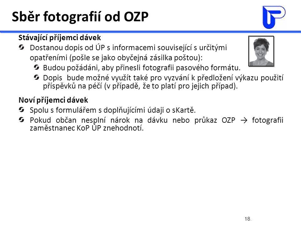 18. Sběr fotografií od OZP Stávající příjemci dávek Dostanou dopis od ÚP s informacemi související s určitými opatřeními (pošle se jako obyčejná zásil