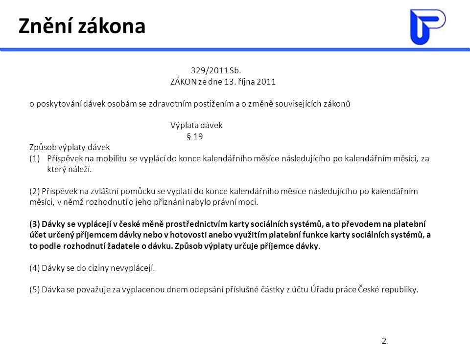 Znění zákona 2. 329/2011 Sb. ZÁKON ze dne 13. října 2011 o poskytování dávek osobám se zdravotním postižením a o změně souvisejících zákonů Výplata dá