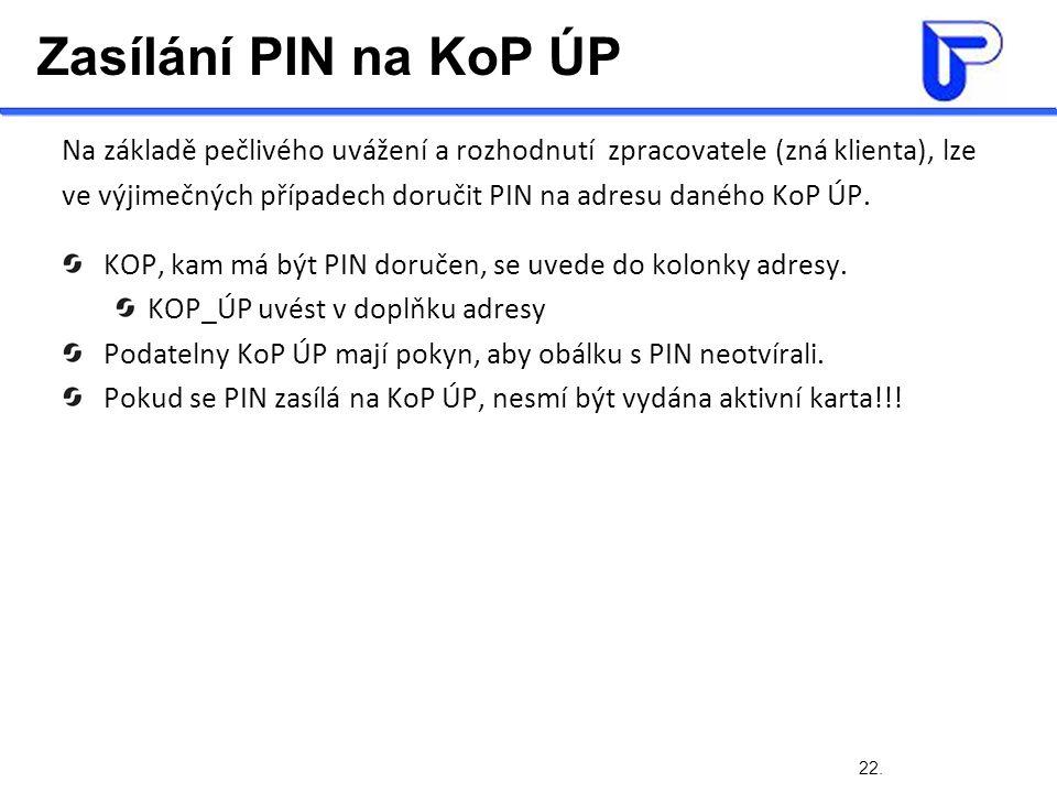 22. Zasílání PIN na KoP ÚP Na základě pečlivého uvážení a rozhodnutí zpracovatele (zná klienta), lze ve výjimečných případech doručit PIN na adresu da