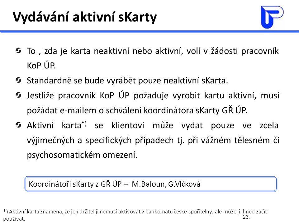 23. Vydávání aktivní sKarty To, zda je karta neaktivní nebo aktivní, volí v žádosti pracovník KoP ÚP. Standardně se bude vyrábět pouze neaktivní sKart