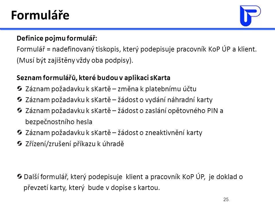 25. Formuláře Definice pojmu formulář: Formulář = nadefinovaný tiskopis, který podepisuje pracovník KoP ÚP a klient. (Musí být zajištěny vždy oba podp