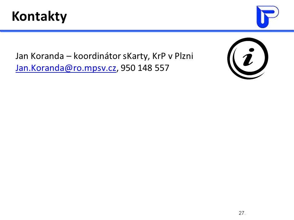 Kontakty 27. Jan Koranda – koordinátor sKarty, KrP v Plzni Jan.Koranda@ro.mpsv.czJan.Koranda@ro.mpsv.cz, 950 148 557