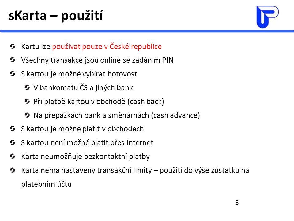 5 sKarta – použití Kartu lze používat pouze v České republice Všechny transakce jsou online se zadáním PIN S kartou je možné vybírat hotovost V bankom