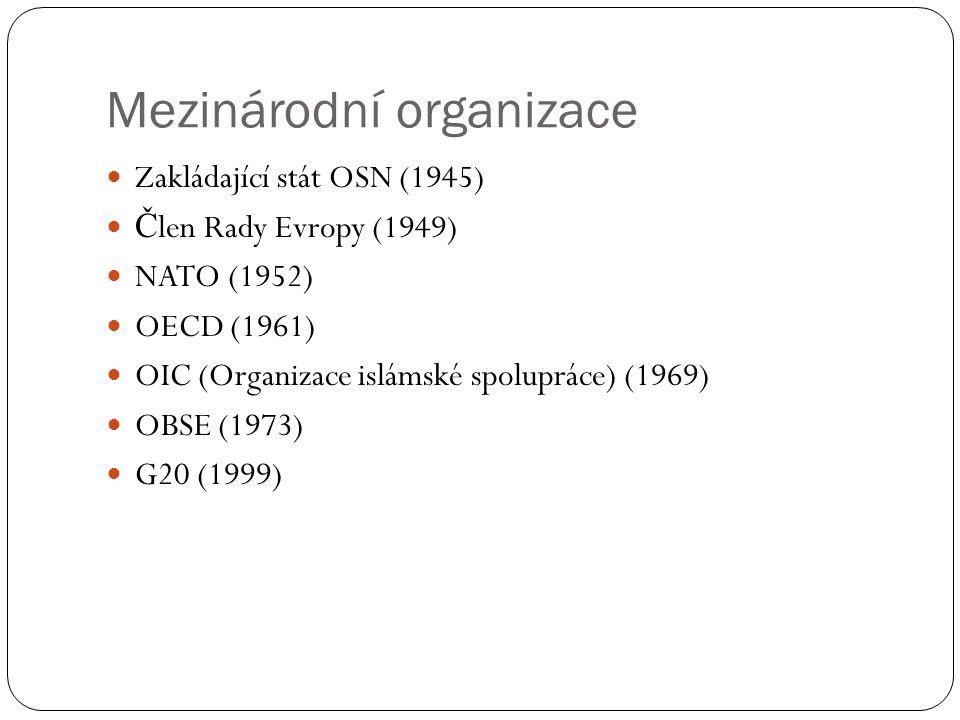 Mezinárodní organizace Zakládající stát OSN (1945) Č len Rady Evropy (1949) NATO (1952) OECD (1961) OIC (Organizace islámské spolupráce) (1969) OBSE (