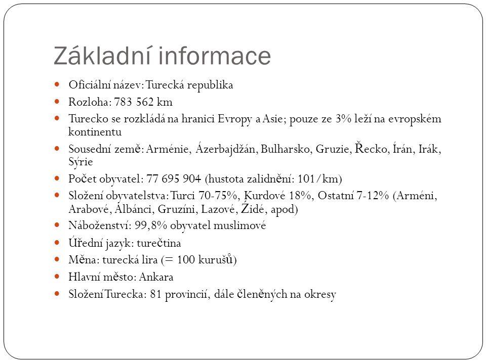 Základní informace Oficiální název: Turecká republika Rozloha: 783 562 km Turecko se rozkládá na hranici Evropy a Asie; pouze ze 3% leží na evropském