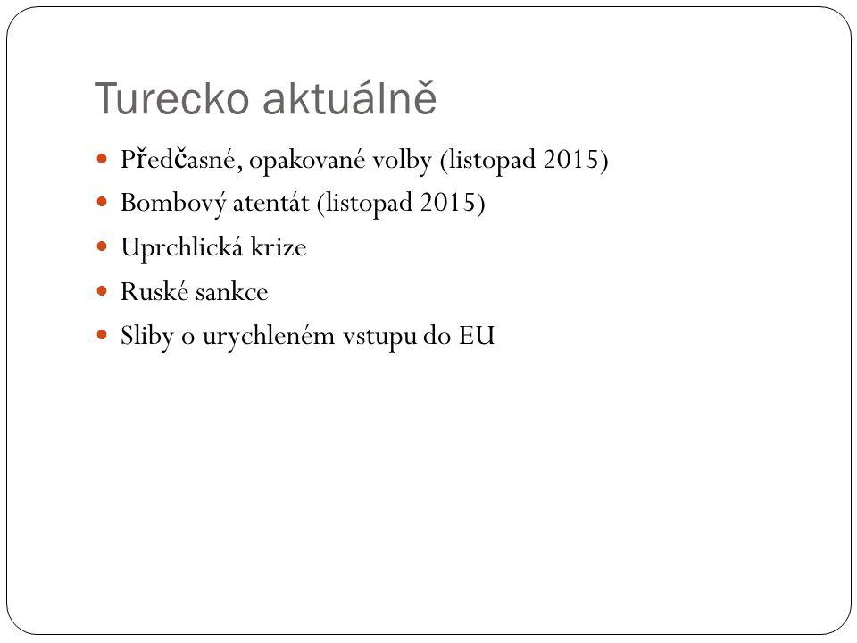 Turecko aktuálně P ř ed č asné, opakované volby (listopad 2015) Bombový atentát (listopad 2015) Uprchlická krize Ruské sankce Sliby o urychleném vstup