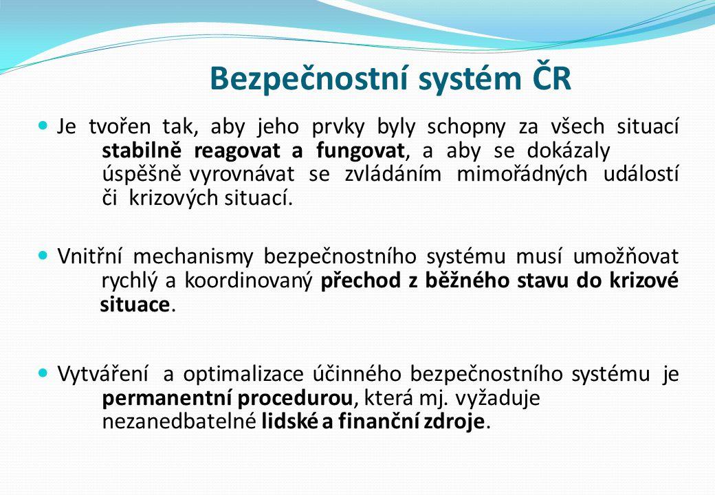 Bezpečnostní systém ČR Je tvořen tak, aby jeho prvky byly schopny za všech situací stabilně reagovat a fungovat, a aby se dokázaly úspěšně vyrovnávat se zvládáním mimořádných událostí či krizových situací.
