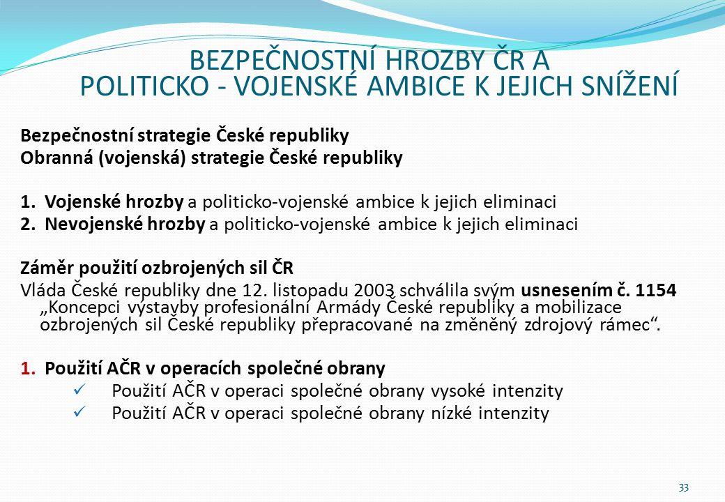 BEZPEČNOSTNÍ HROZBY ČR A POLITICKO - VOJENSKÉ AMBICE K JEJICH SNÍŽENÍ Bezpečnostní strategie České republiky Obranná (vojenská) strategie České republiky 1.