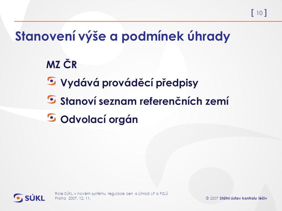 [ 10 ] © 2007 Státní ústav kontrolu léčiv Role SÚKL v novém systému regulace cen a úhrad LP a PZLÚ Praha 2007.