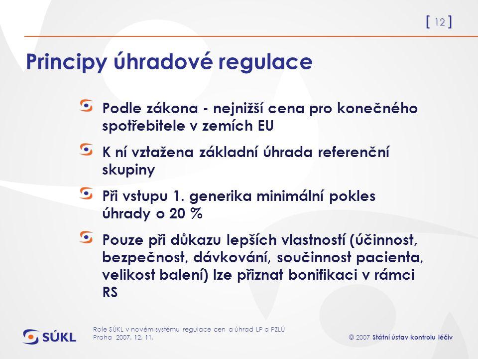 [ 12 ] © 2007 Státní ústav kontrolu léčiv Role SÚKL v novém systému regulace cen a úhrad LP a PZLÚ Praha 2007.