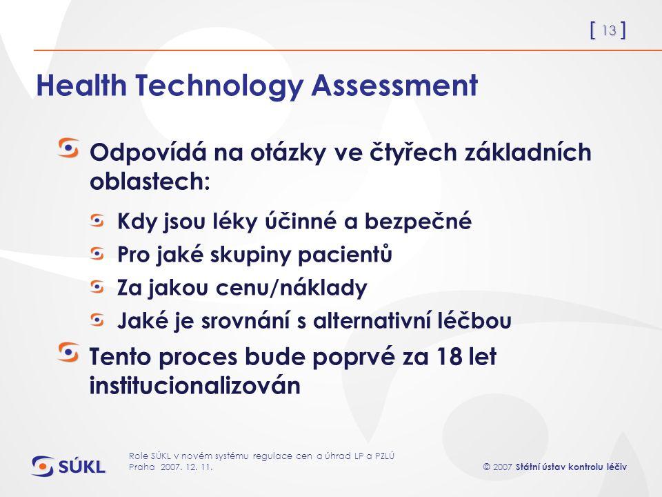 [ 13 ] © 2007 Státní ústav kontrolu léčiv Role SÚKL v novém systému regulace cen a úhrad LP a PZLÚ Praha 2007.