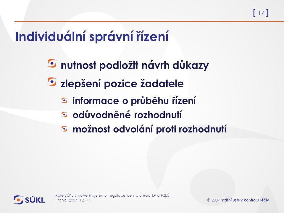 [ 17 ] © 2007 Státní ústav kontrolu léčiv Role SÚKL v novém systému regulace cen a úhrad LP a PZLÚ Praha 2007.