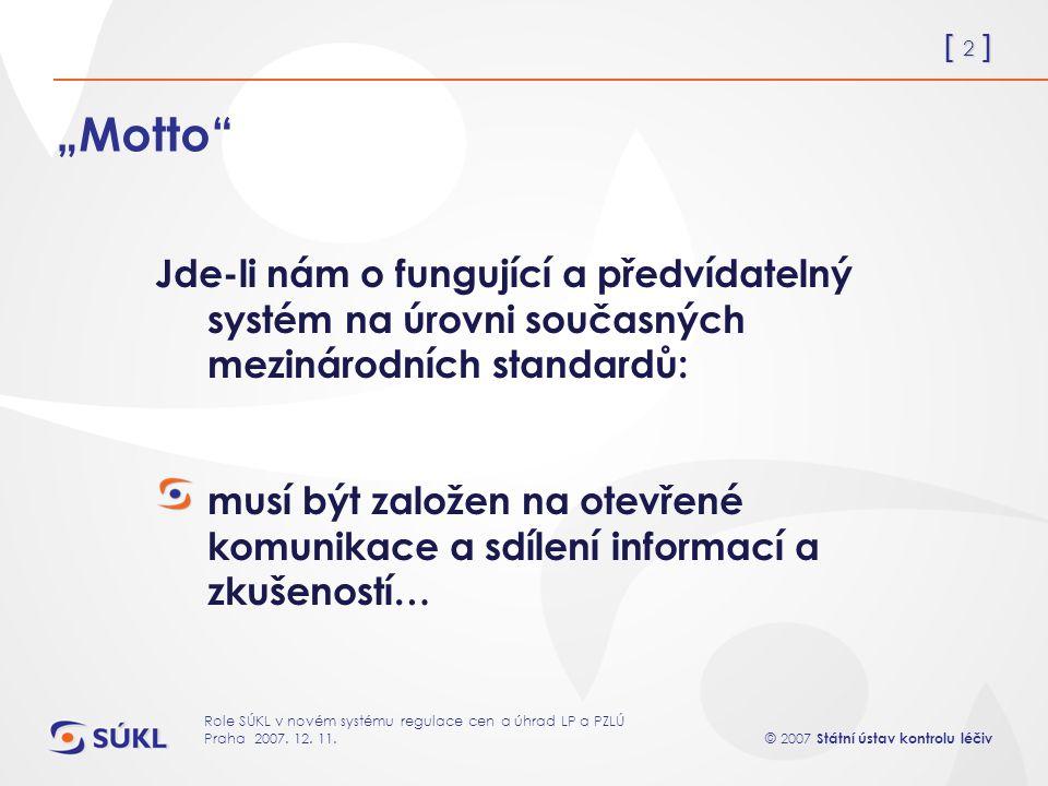 [ 2 ] © 2007 Státní ústav kontrolu léčiv Role SÚKL v novém systému regulace cen a úhrad LP a PZLÚ Praha 2007.