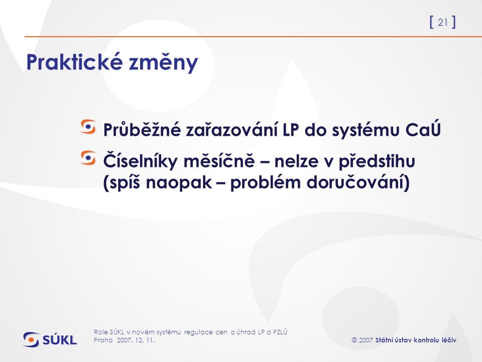 [ 21 ] © 2007 Státní ústav kontrolu léčiv Role SÚKL v novém systému regulace cen a úhrad LP a PZLÚ Praha 2007.