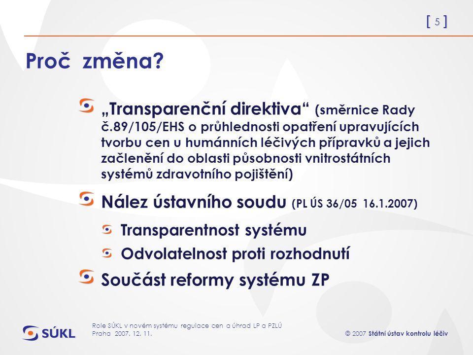 [ 5 ] © 2007 Státní ústav kontrolu léčiv Role SÚKL v novém systému regulace cen a úhrad LP a PZLÚ Praha 2007.