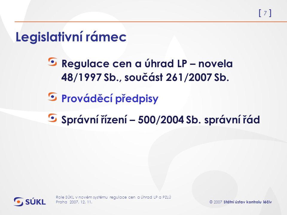 [ 7 ] © 2007 Státní ústav kontrolu léčiv Role SÚKL v novém systému regulace cen a úhrad LP a PZLÚ Praha 2007.