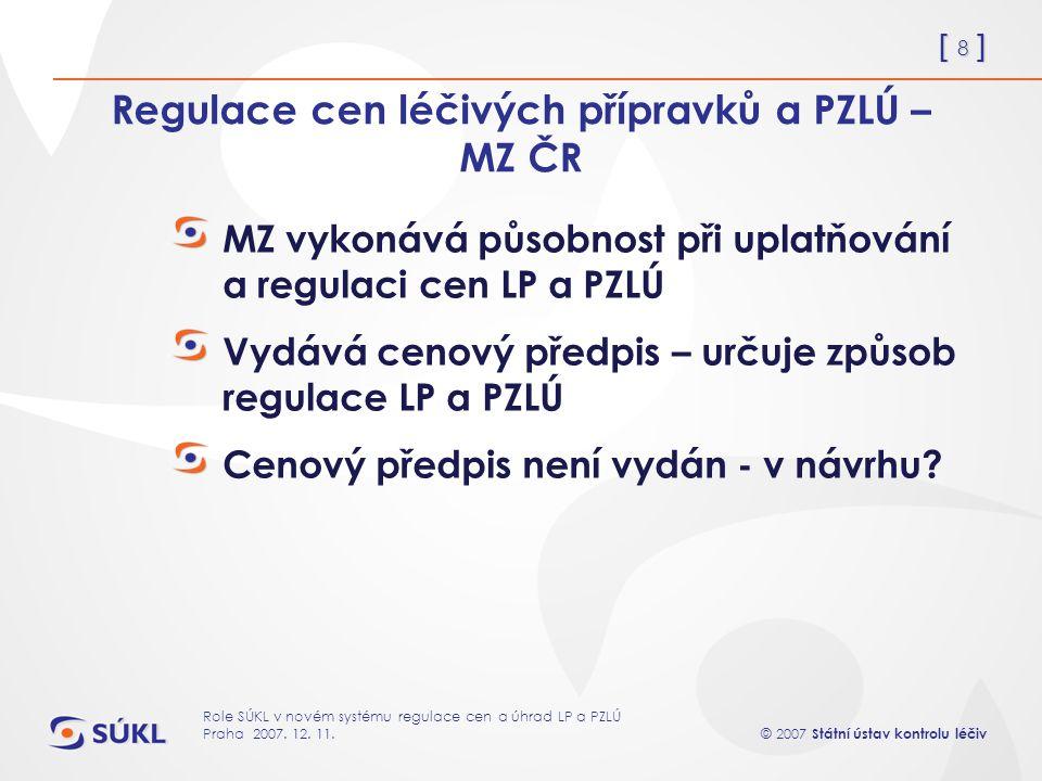 [ 8 ] © 2007 Státní ústav kontrolu léčiv Role SÚKL v novém systému regulace cen a úhrad LP a PZLÚ Praha 2007.
