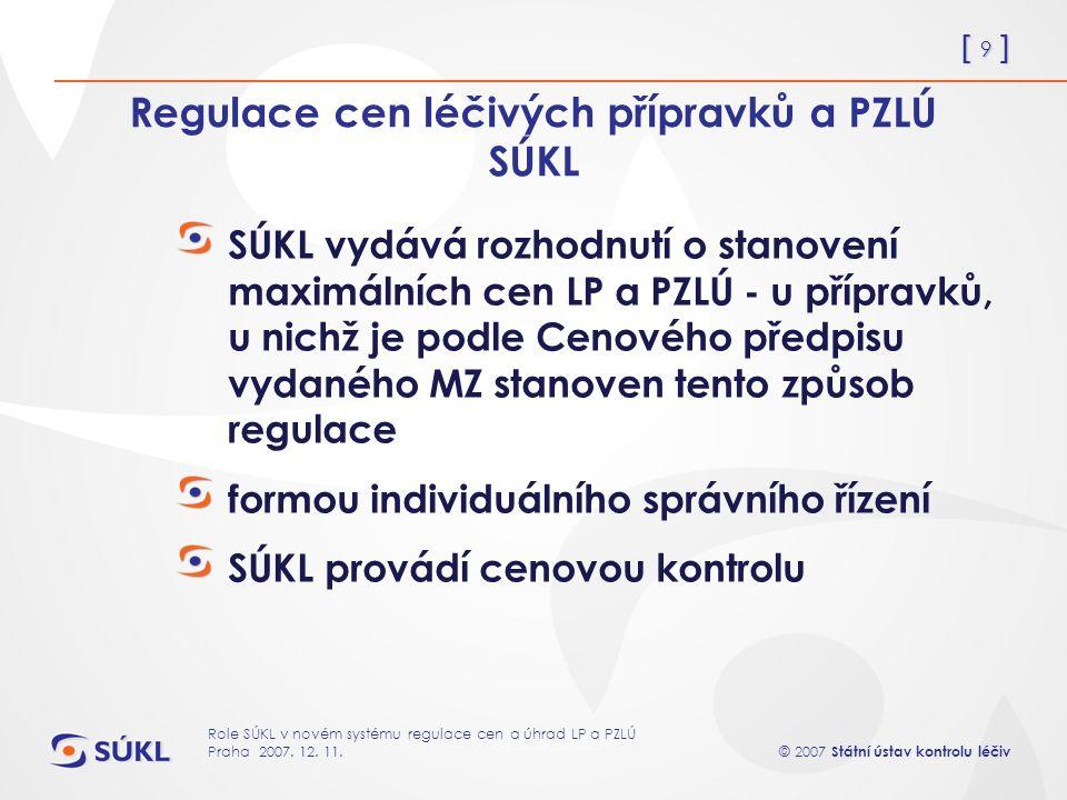[ 9 ] © 2007 Státní ústav kontrolu léčiv Role SÚKL v novém systému regulace cen a úhrad LP a PZLÚ Praha 2007.