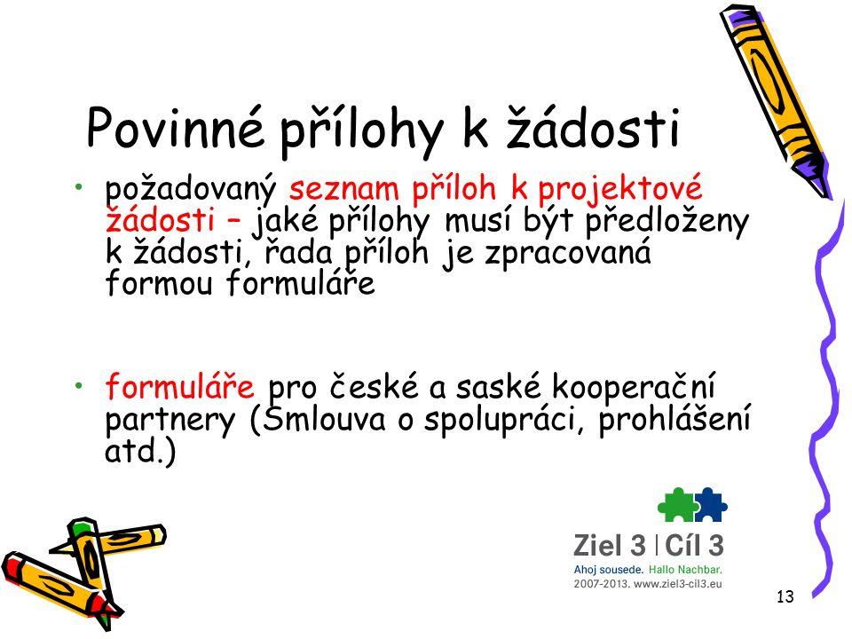 13 Povinné přílohy k žádosti požadovaný seznam příloh k projektové žádosti – jaké přílohy musí být předloženy k žádosti, řada příloh je zpracovaná formou formuláře formuláře pro české a saské kooperační partnery (Smlouva o spolupráci, prohlášení atd.)