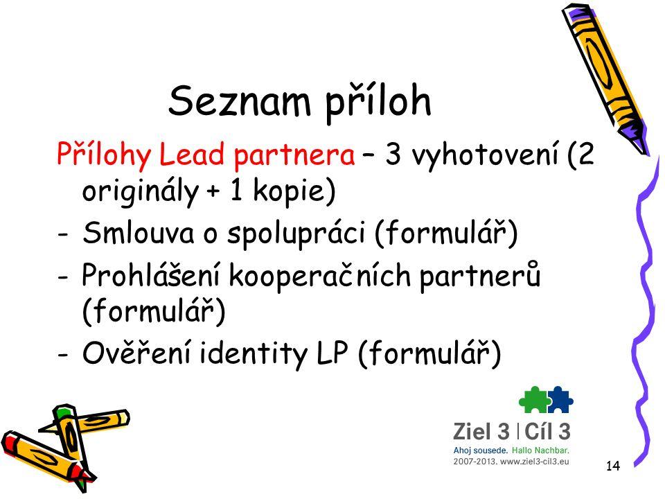 14 Seznam příloh Přílohy Lead partnera – 3 vyhotovení (2 originály + 1 kopie) -Smlouva o spolupráci (formulář) -Prohlášení kooperačních partnerů (formulář) -Ověření identity LP (formulář)