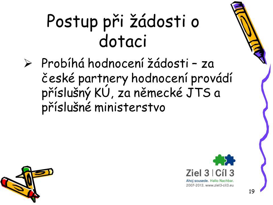 19 Postup při žádosti o dotaci  Probíhá hodnocení žádosti – za české partnery hodnocení provádí příslušný KÚ, za německé JTS a příslušné ministerstvo