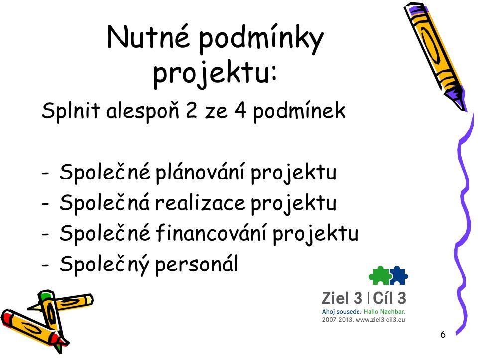 6 Nutné podmínky projektu: Splnit alespoň 2 ze 4 podmínek -Společné plánování projektu -Společná realizace projektu -Společné financování projektu -Společný personál