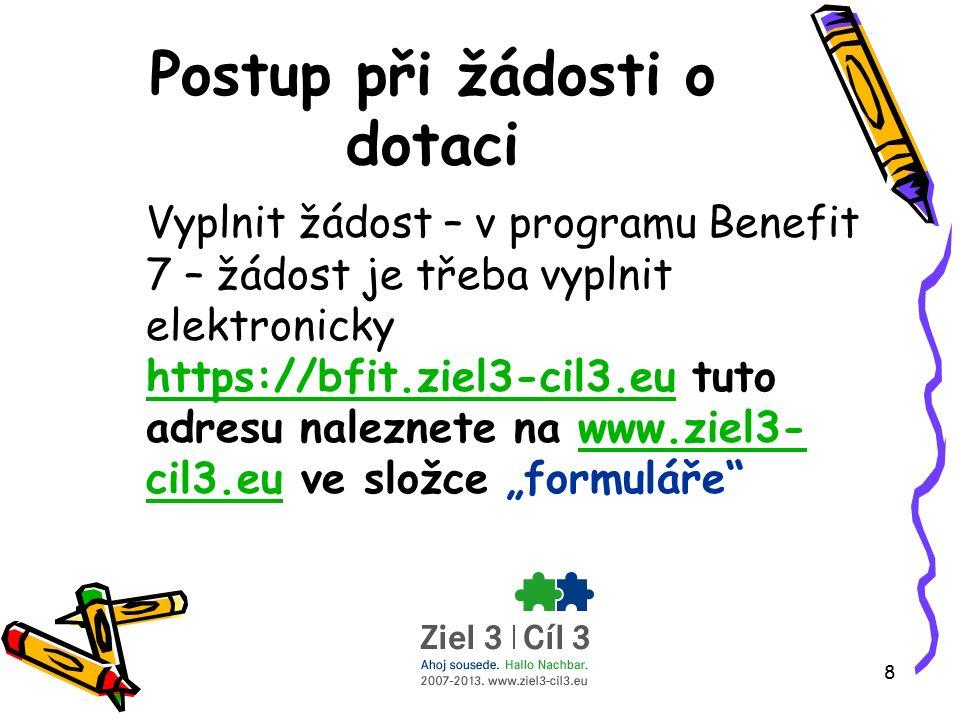 """8 Postup při žádosti o dotaci Vyplnit žádost – v programu Benefit 7 – žádost je třeba vyplnit elektronicky https://bfit.ziel3-cil3.eu tuto adresu naleznete na www.ziel3- cil3.eu ve složce """"formuláře https://bfit.ziel3-cil3.euwww.ziel3- cil3.eu"""
