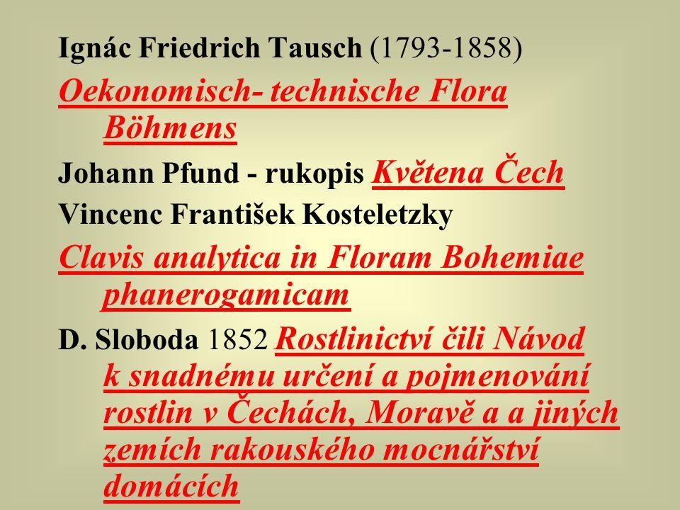 Ignác Friedrich Tausch (1793-1858) Oekonomisch- technische Flora Böhmens Johann Pfund - rukopis Květena Čech Vincenc František Kosteletzky Clavis analytica in Floram Bohemiae phanerogamicam D.