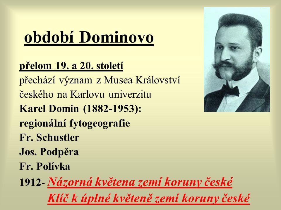 období Dominovo přelom 19. a 20. století přechází význam z Musea Království českého na Karlovu univerzitu Karel Domin (1882-1953): regionální fytogeog
