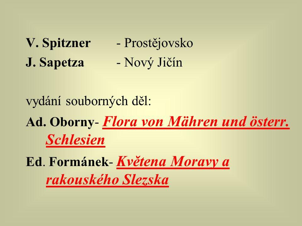 V. Spitzner- Prostějovsko J. Sapetza- Nový Jičín vydání souborných děl: Ad. Oborny- Flora von Mähren und österr. Schlesien Ed. Formánek- Květena Morav