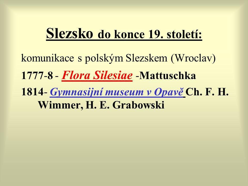 Slezsko do konce 19. století: komunikace s polským Slezskem (Wroclav) 1777-8 - Flora Silesiae -Mattuschka 1814- Gymnasijní museum v Opavě Ch. F. H. Wi