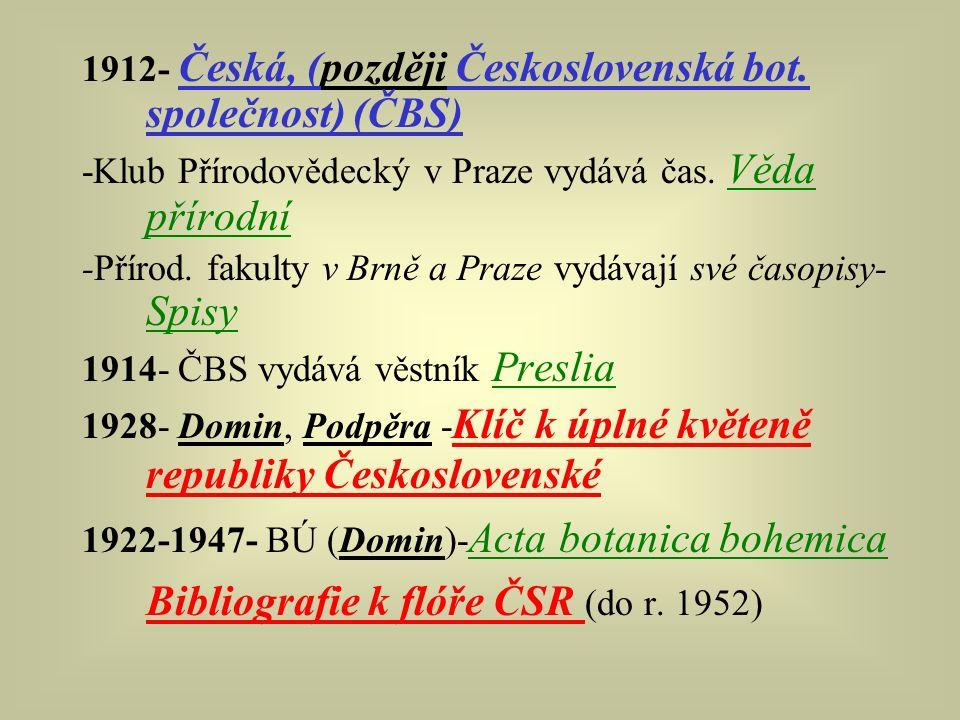 1912- Česká, (později Československá bot. společnost) (ČBS) -Klub Přírodovědecký v Praze vydává čas. Věda přírodní -Přírod. fakulty v Brně a Praze vyd