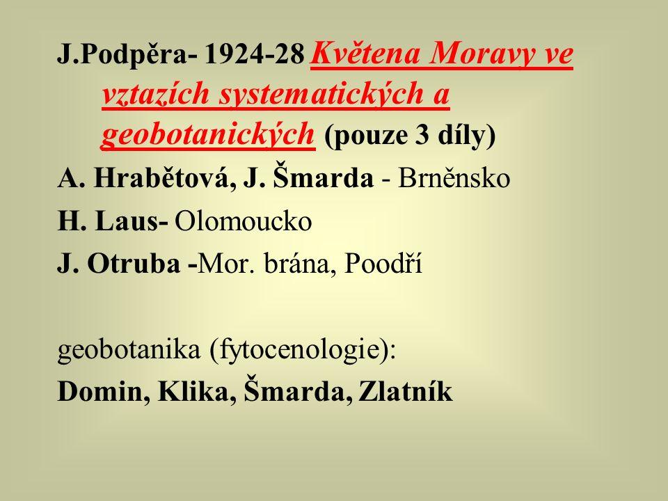 J.Podpěra- 1924-28 Květena Moravy ve vztazích systematických a geobotanických (pouze 3 díly) A. Hrabětová, J. Šmarda - Brněnsko H. Laus- Olomoucko J.