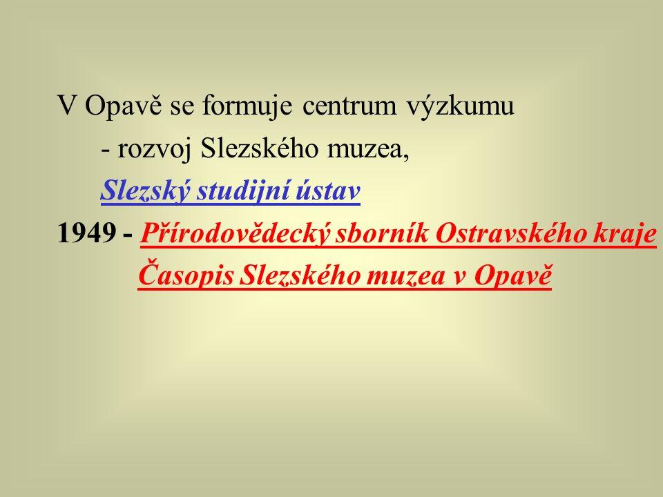 V Opavě se formuje centrum výzkumu - rozvoj Slezského muzea, Slezský studijní ústav 1949 - Přírodovědecký sborník Ostravského kraje Časopis Slezského muzea v Opavě