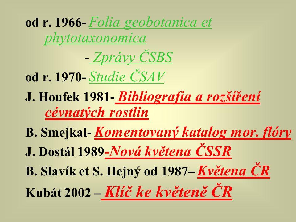 od r. 1966- Folia geobotanica et phytotaxonomica - Zprávy ČSBS od r. 1970- Studie ČSAV J. Houfek 1981- Bibliografia a rozšíření cévnatých rostlin B. S