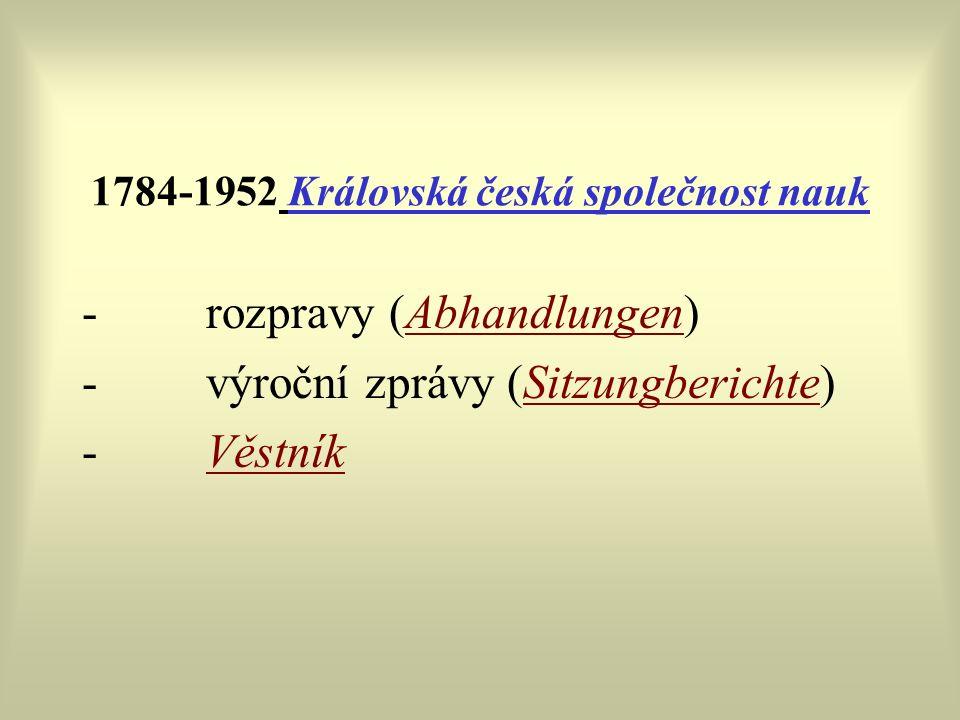 1784-1952 Královská česká společnost nauk - rozpravy (Abhandlungen) - výroční zprávy (Sitzungberichte) - Věstník