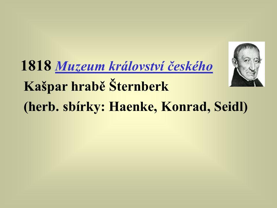 1818 Muzeum království českého Kašpar hrabě Šternberk (herb. sbírky: Haenke, Konrad, Seidl)