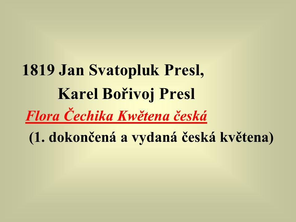 1819 Jan Svatopluk Presl, Karel Bořivoj Presl Flora Čechika Kwětena česká (1. dokončená a vydaná česká květena)