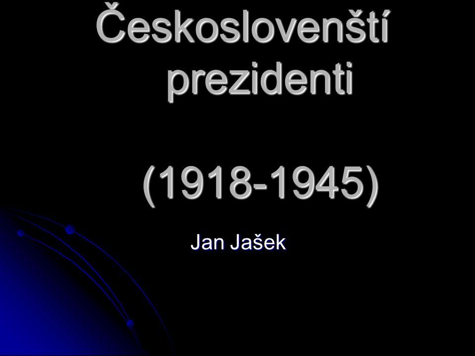 Českoslovenští prezidenti (1918-1945) Českoslovenští prezidenti (1918-1945) Jan Jašek Jan Jašek