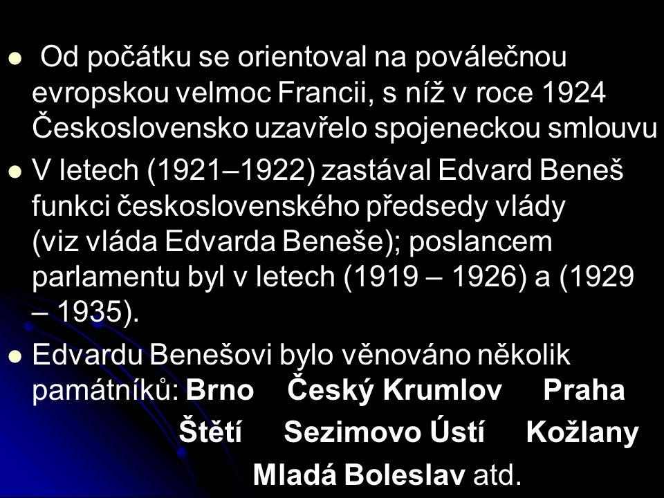 Od počátku se orientoval na poválečnou evropskou velmoc Francii, s níž v roce 1924 Československo uzavřelo spojeneckou smlouvu V letech (1921–1922) zastával Edvard Beneš funkci československého předsedy vlády (viz vláda Edvarda Beneše); poslancem parlamentu byl v letech (1919 – 1926) a (1929 – 1935).