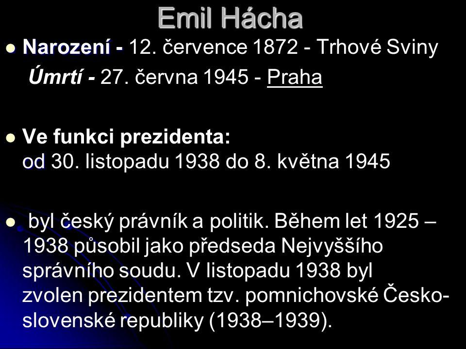 Emil Hácha Narození - Narození - 12. července 1872 - Trhové Sviny Úmrtí - 27.