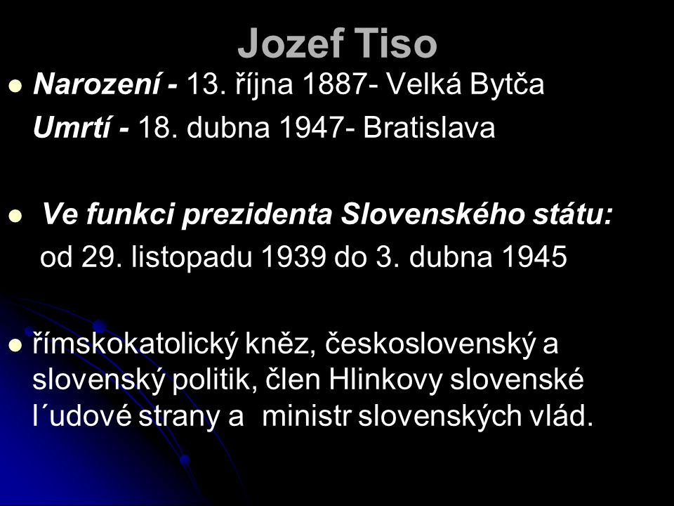 Jozef Tiso Narození - 13. října 1887- Velká Bytča Umrtí - 18.