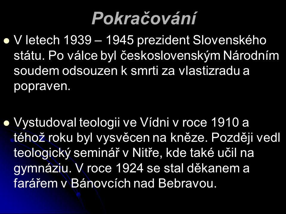Pokračování V letech 1939 – 1945 prezident Slovenského státu.