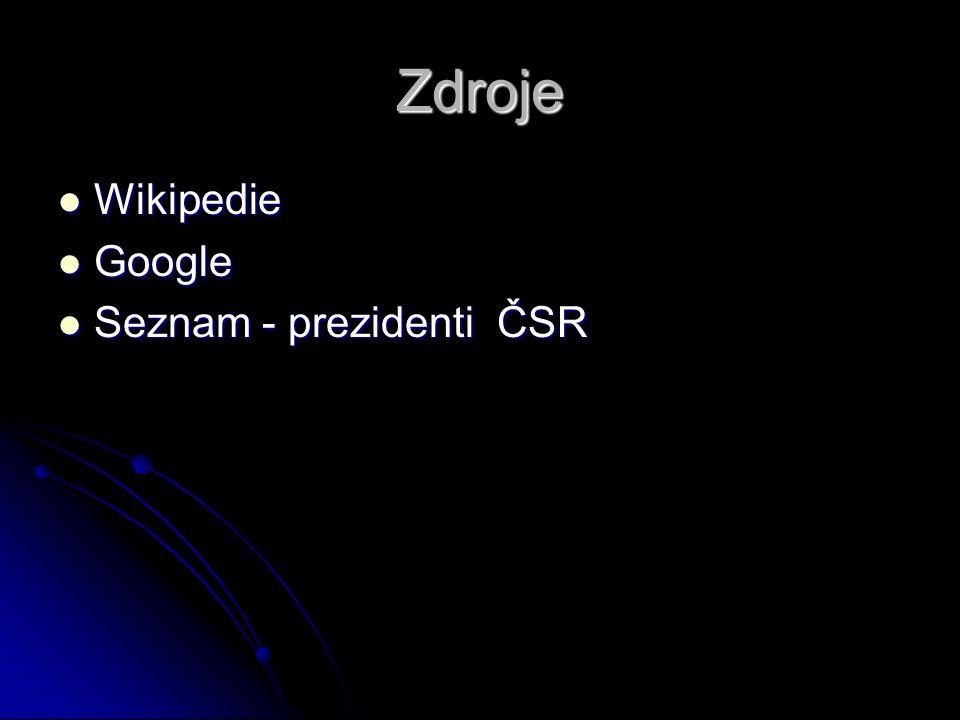 Zdroje Wikipedie Wikipedie Google Google Seznam - prezidenti ČSR Seznam - prezidenti ČSR